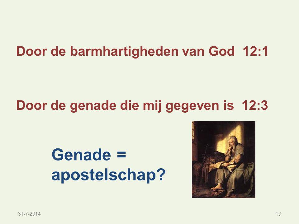 31-7-201419 Door de genade die mij gegeven is 12:3 Door de barmhartigheden van God 12:1 Genade = apostelschap?