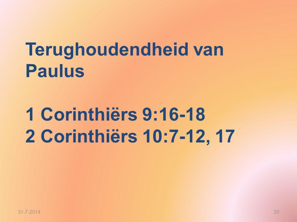 31-7-201420 Terughoudendheid van Paulus 1 Corinthiërs 9:16-18 2 Corinthiërs 10:7-12, 17
