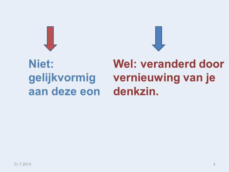 31-7-20144 Niet: gelijkvormig aan deze eon Wel: veranderd door vernieuwing van je denkzin.