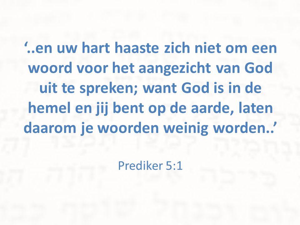 '..en uw hart haaste zich niet om een woord voor het aangezicht van God uit te spreken; want God is in de hemel en jij bent op de aarde, laten daarom