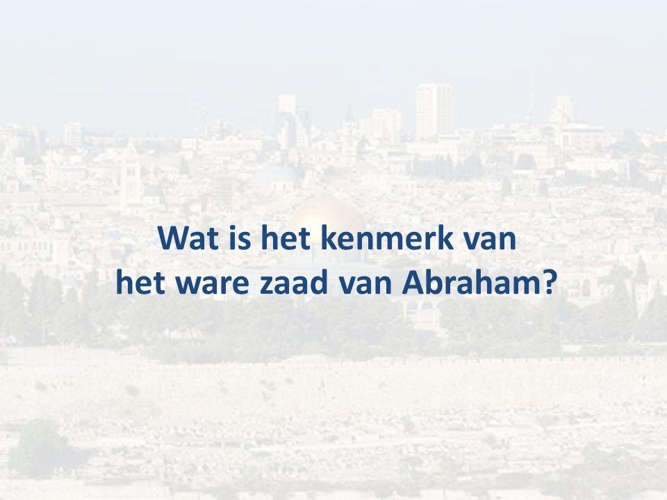 Wat is het kenmerk van het ware zaad van Abraham