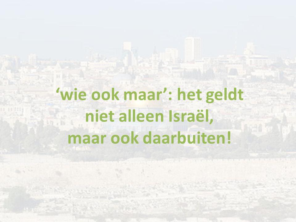 'wie ook maar': het geldt niet alleen Israël, maar ook daarbuiten!