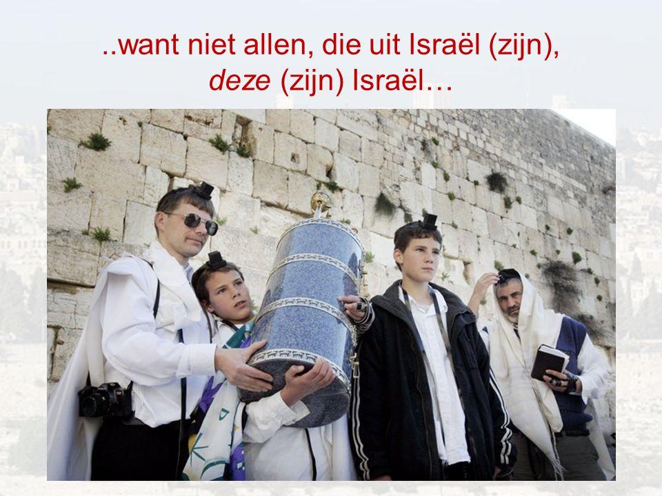 ..want niet allen, die uit Israël (zijn), deze (zijn) Israël…