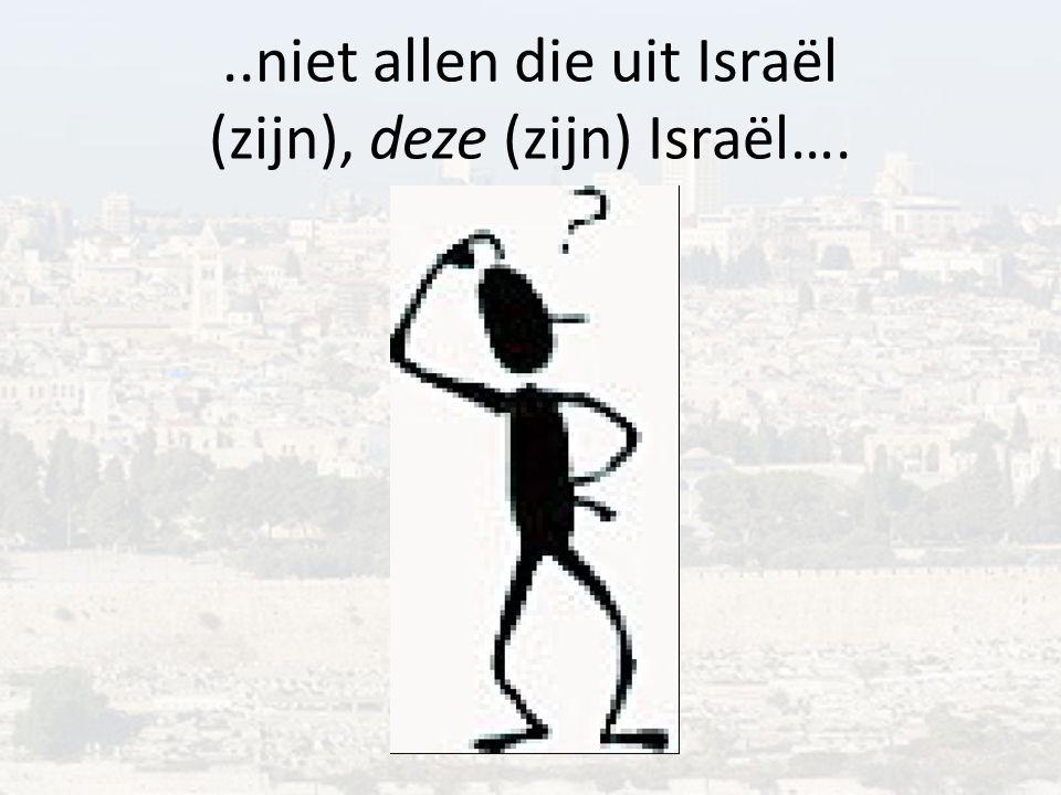 ..niet allen die uit Israël (zijn), deze (zijn) Israël….