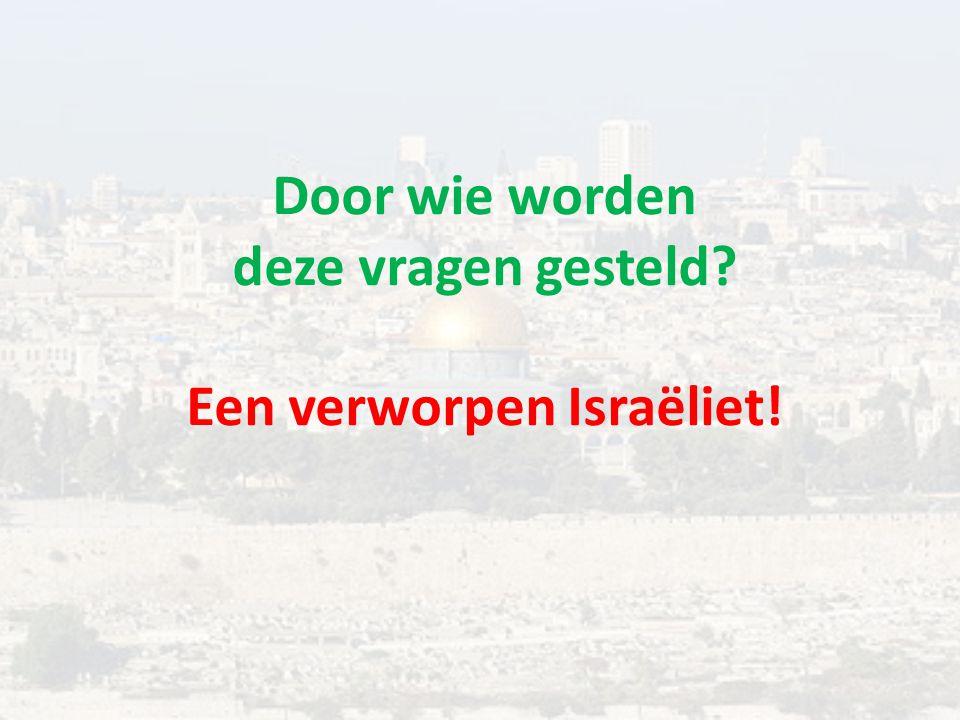 Door wie worden deze vragen gesteld? Een verworpen Israëliet!