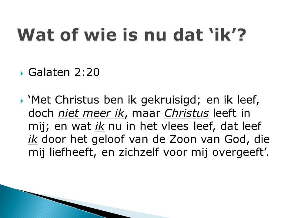  Galaten 2:20  'Met Christus ben ik gekruisigd; en ik leef, doch niet meer ik, maar Christus leeft in mij; en wat ik nu in het vlees leef, dat leef
