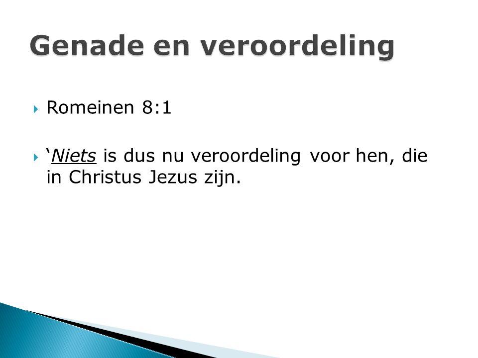  Romeinen 8:1  'Niets is dus nu veroordeling voor hen, die in Christus Jezus zijn.