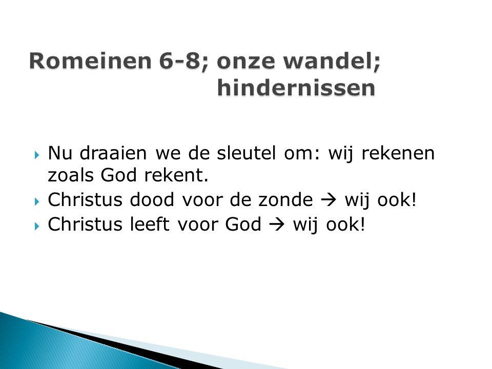  Nu draaien we de sleutel om: wij rekenen zoals God rekent.  Christus dood voor de zonde  wij ook!  Christus leeft voor God  wij ook!