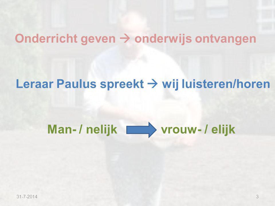 31-7-20143 Onderricht geven  onderwijs ontvangen Leraar Paulus spreekt  wij luisteren/horen Man- / nelijk vrouw- / elijk