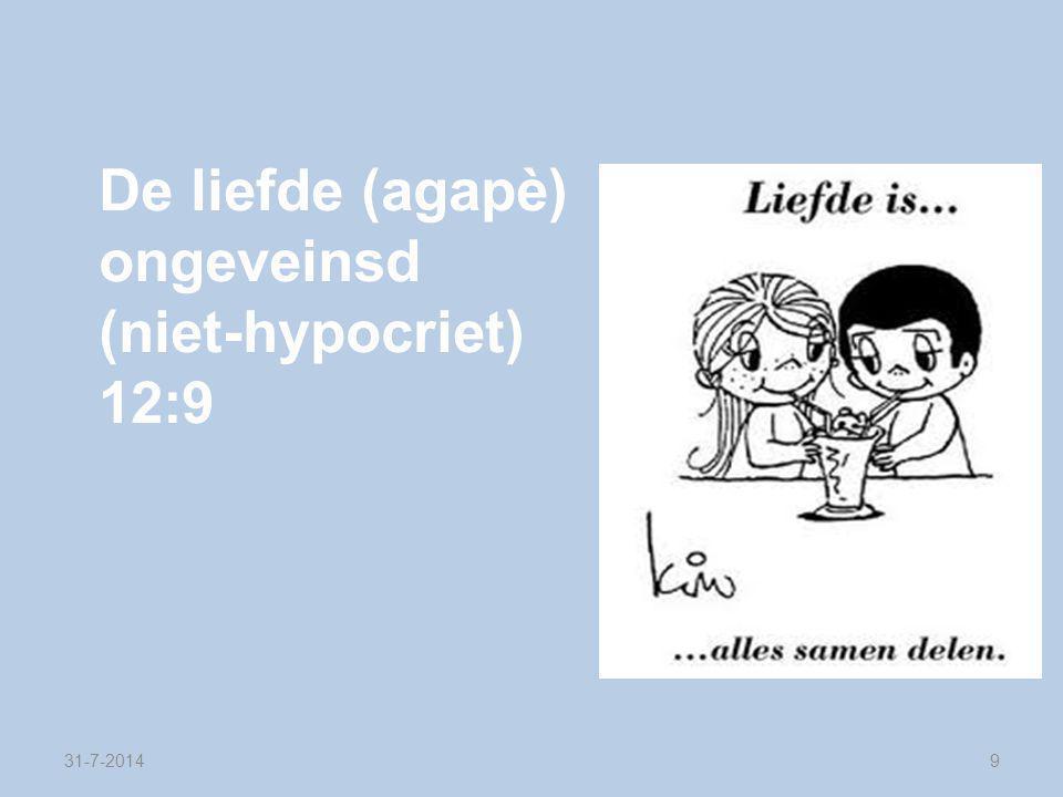 31-7-20149 De liefde (agapè) ongeveinsd (niet-hypocriet) 12:9
