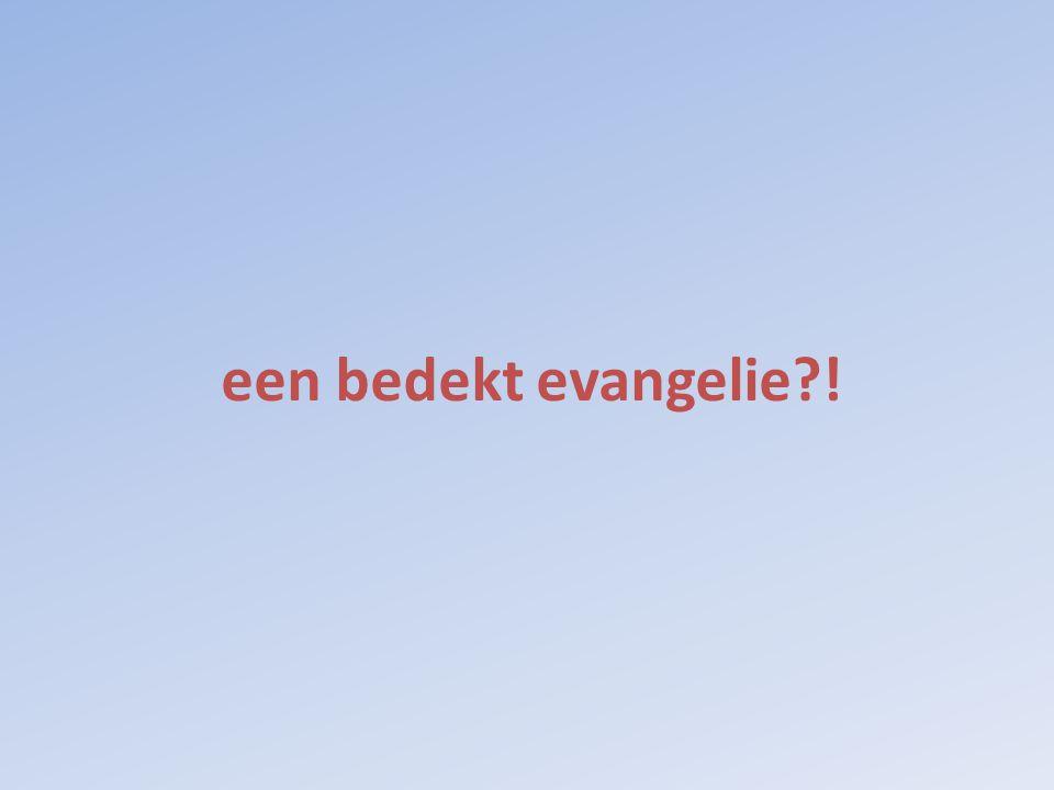 een bedekt evangelie !