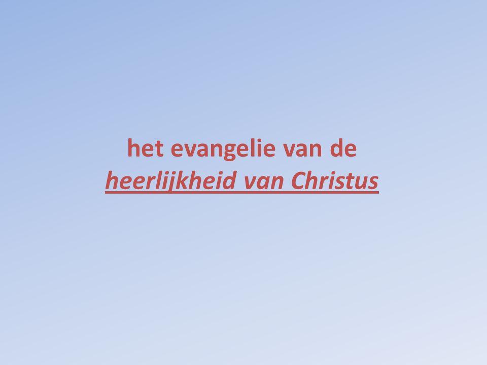 het evangelie van de heerlijkheid van Christus