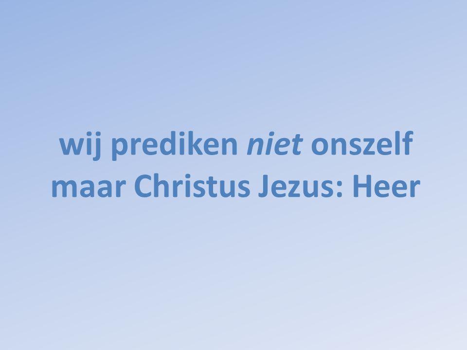 wij prediken niet onszelf maar Christus Jezus: Heer