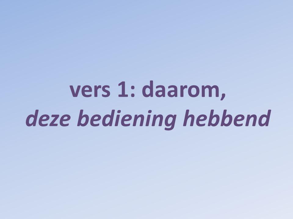 vers 1: daarom, deze bediening hebbend