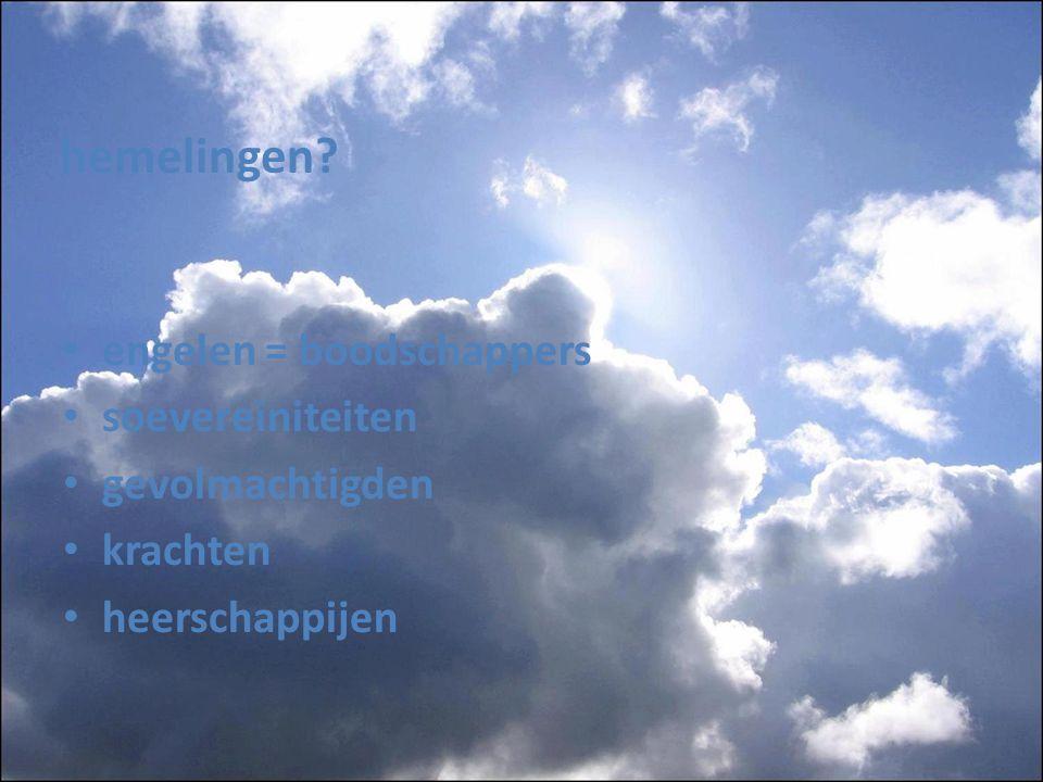hemelingen? engelen = boodschappers soevereiniteiten gevolmachtigden krachten heerschappijen