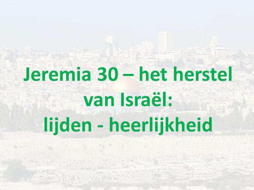 Jeremia 30 – het herstel van Israël: lijden - heerlijkheid