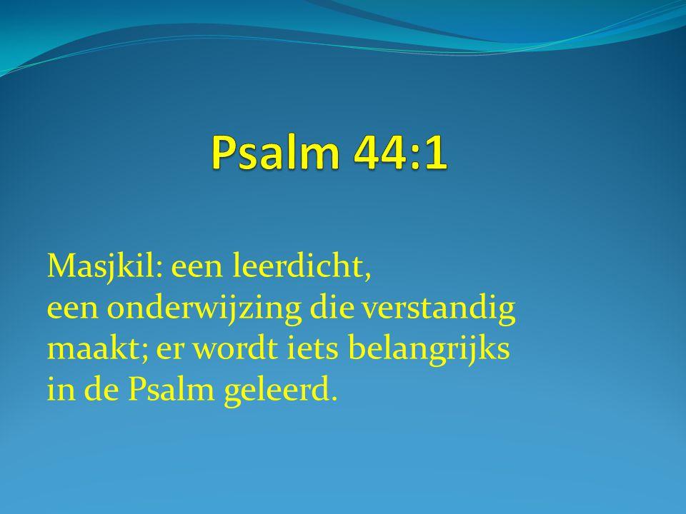 Masjkil: een leerdicht, een onderwijzing die verstandig maakt; er wordt iets belangrijks in de Psalm geleerd.
