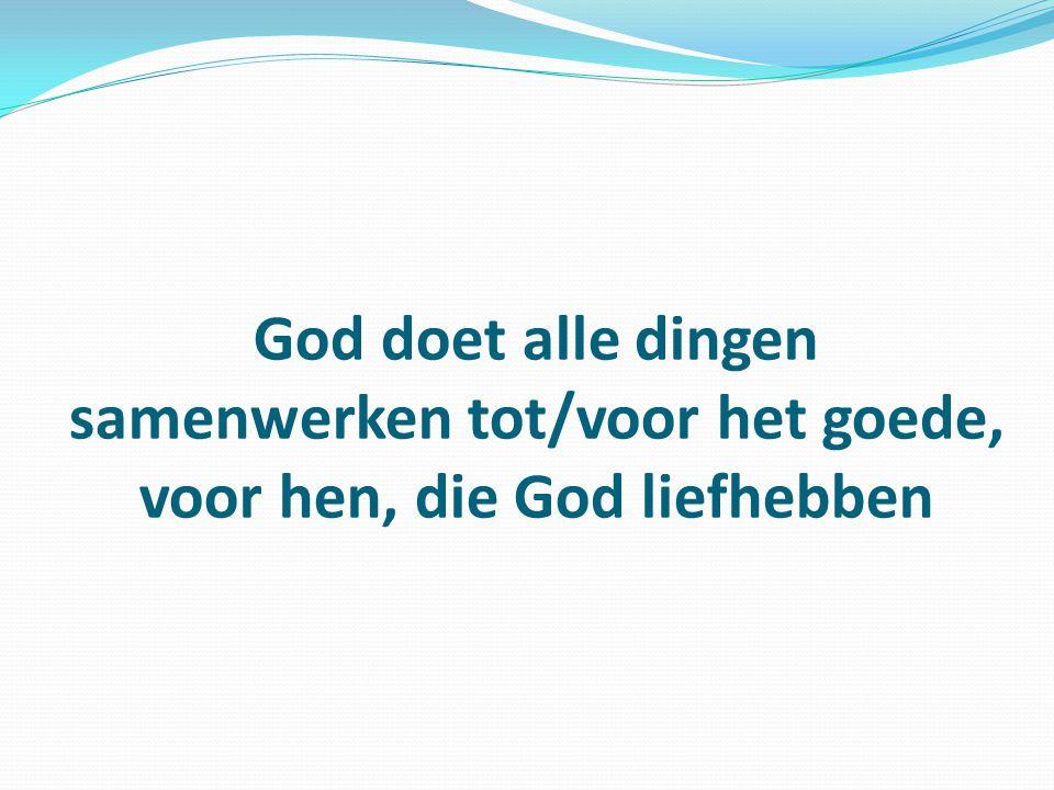 God doet alle dingen samenwerken tot/voor het goede, voor hen, die God liefhebben