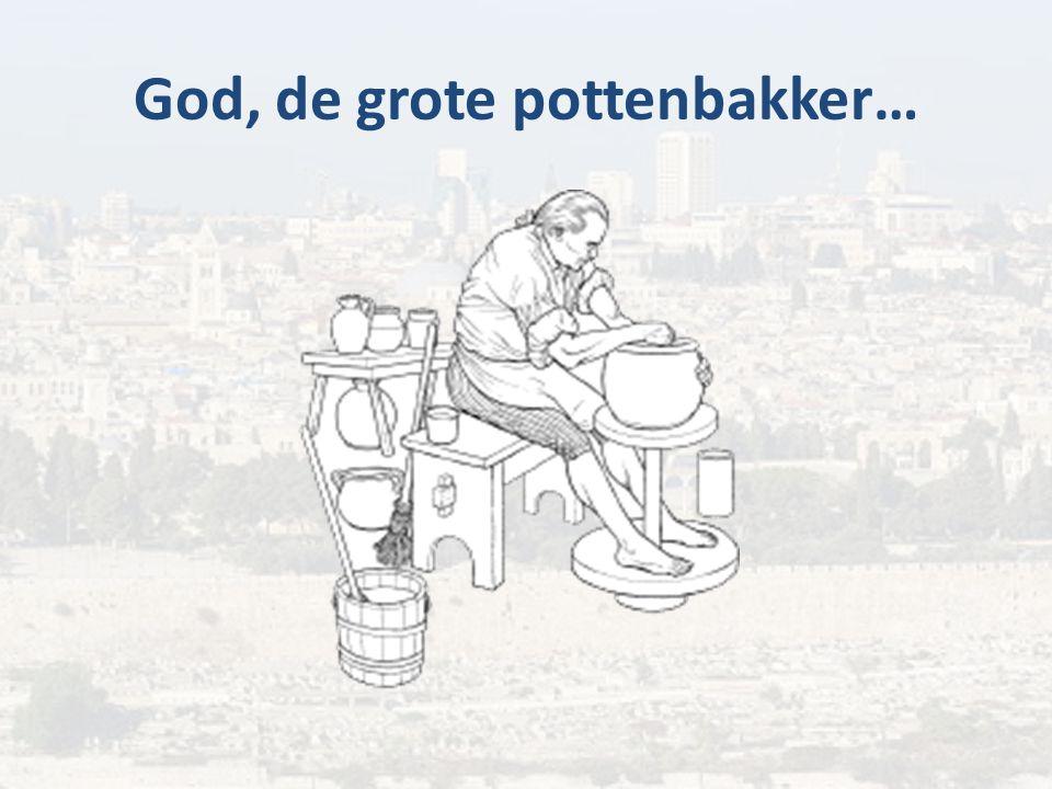 Gods illustratie hoe Hij te werk gaat: de pottenbakker Jeremia 18:1-4; Jesaja 43:1; 45:9,11,18