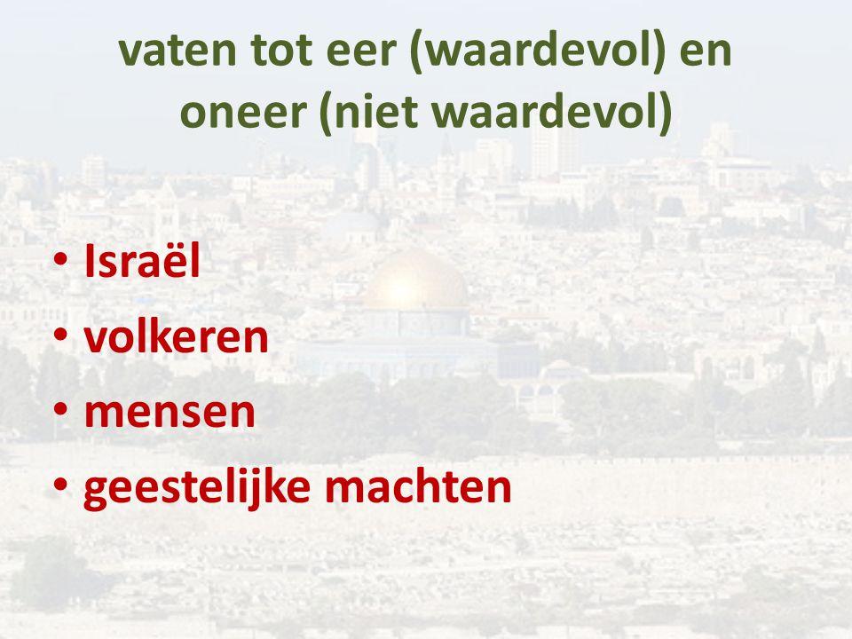 vaten tot eer (waardevol) en oneer (niet waardevol) Israël volkeren mensen geestelijke machten