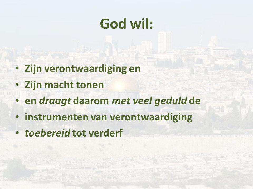 God wil: Zijn verontwaardiging en Zijn macht tonen en draagt daarom met veel geduld de instrumenten van verontwaardiging toebereid tot verderf