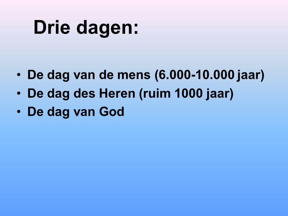 Drie dagen: De dag van de mens (6.000-10.000 jaar) De dag des Heren (ruim 1000 jaar) De dag van God