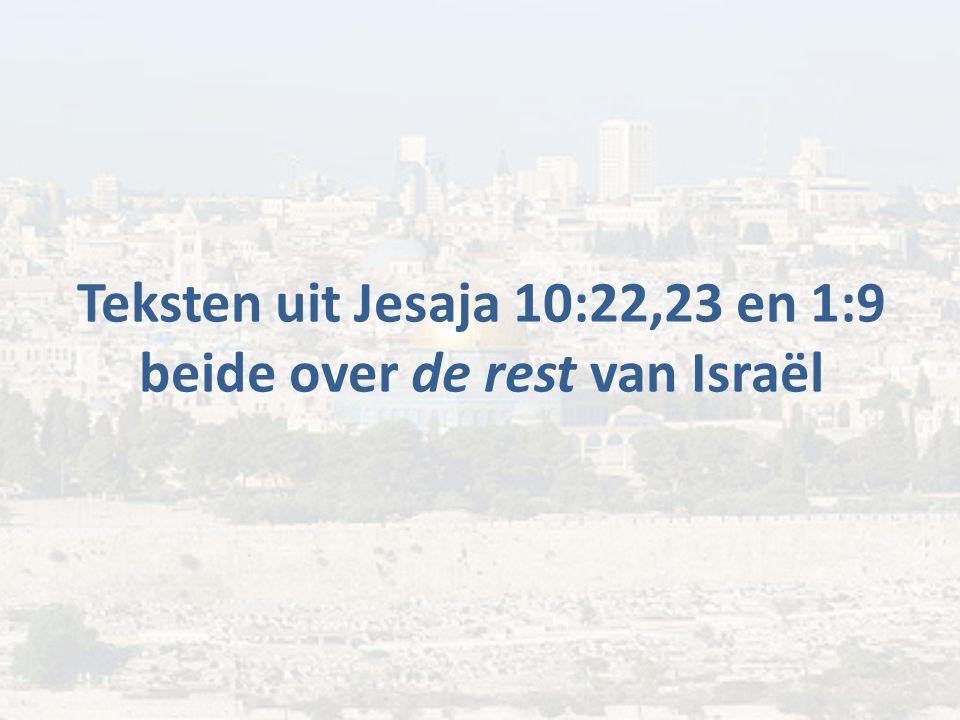 Teksten uit Jesaja 10:22,23 en 1:9 beide over de rest van Israël