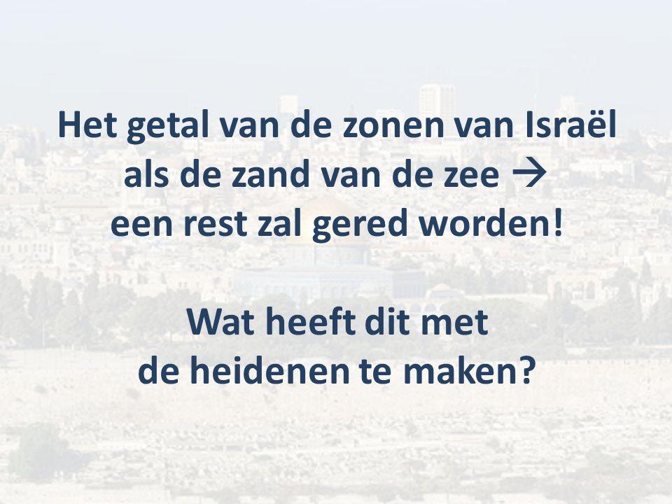 Het getal van de zonen van Israël als de zand van de zee  een rest zal gered worden! Wat heeft dit met de heidenen te maken?