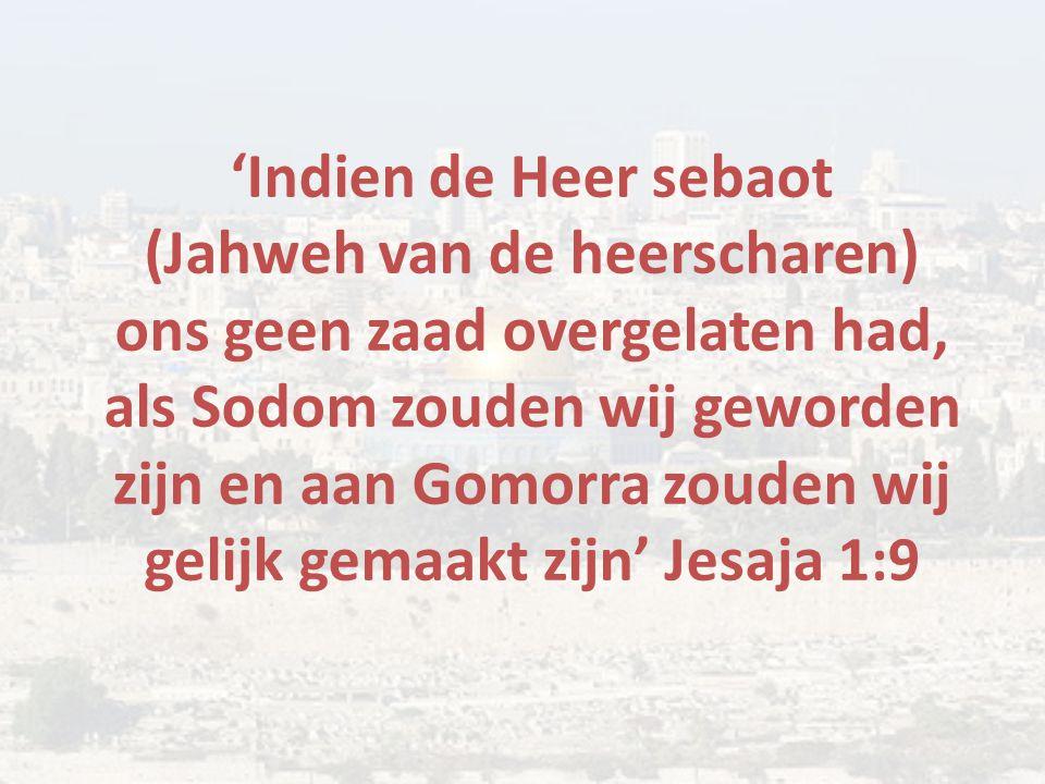 'Indien de Heer sebaot (Jahweh van de heerscharen) ons geen zaad overgelaten had, als Sodom zouden wij geworden zijn en aan Gomorra zouden wij gelijk