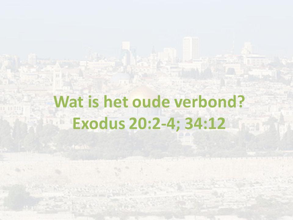 Wat is het oude verbond? Exodus 20:2-4; 34:12