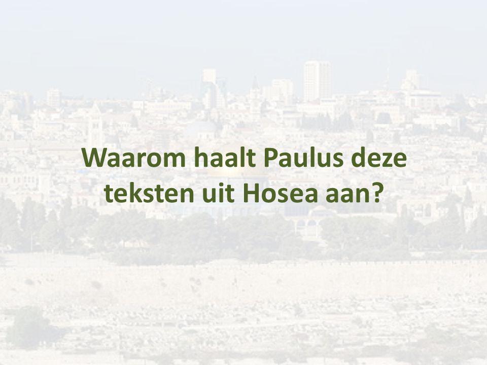 Waarom haalt Paulus deze teksten uit Hosea aan?