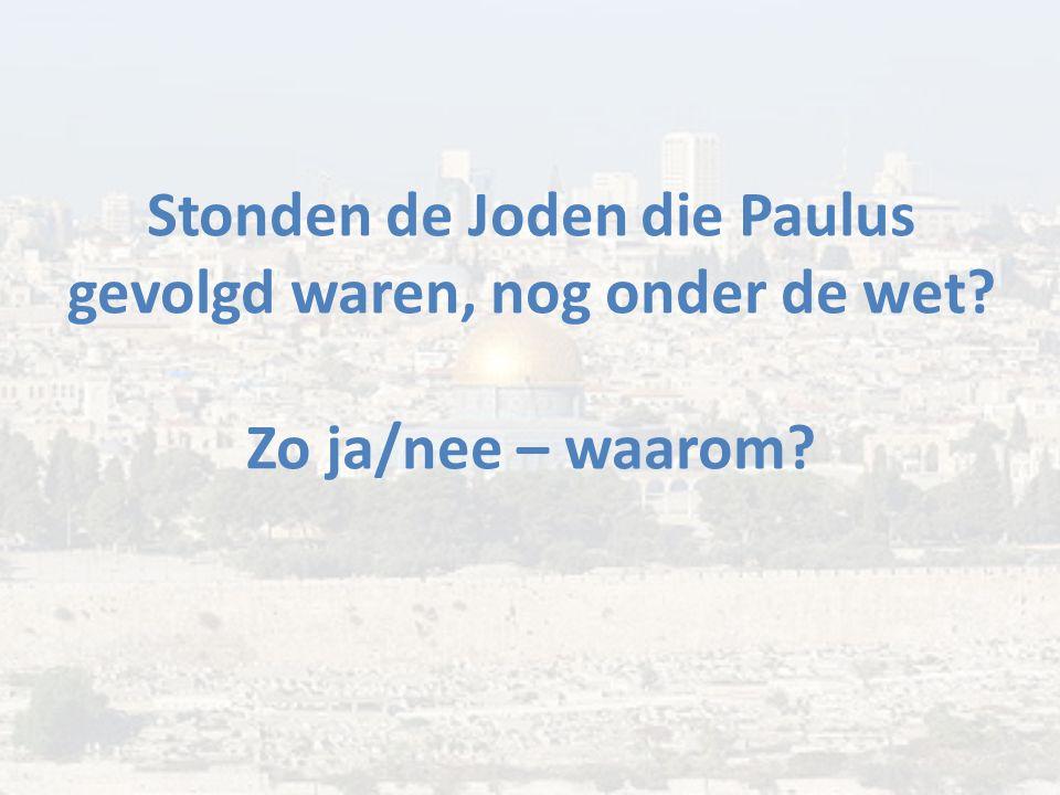 Stonden de Joden die Paulus gevolgd waren, nog onder de wet? Zo ja/nee – waarom?
