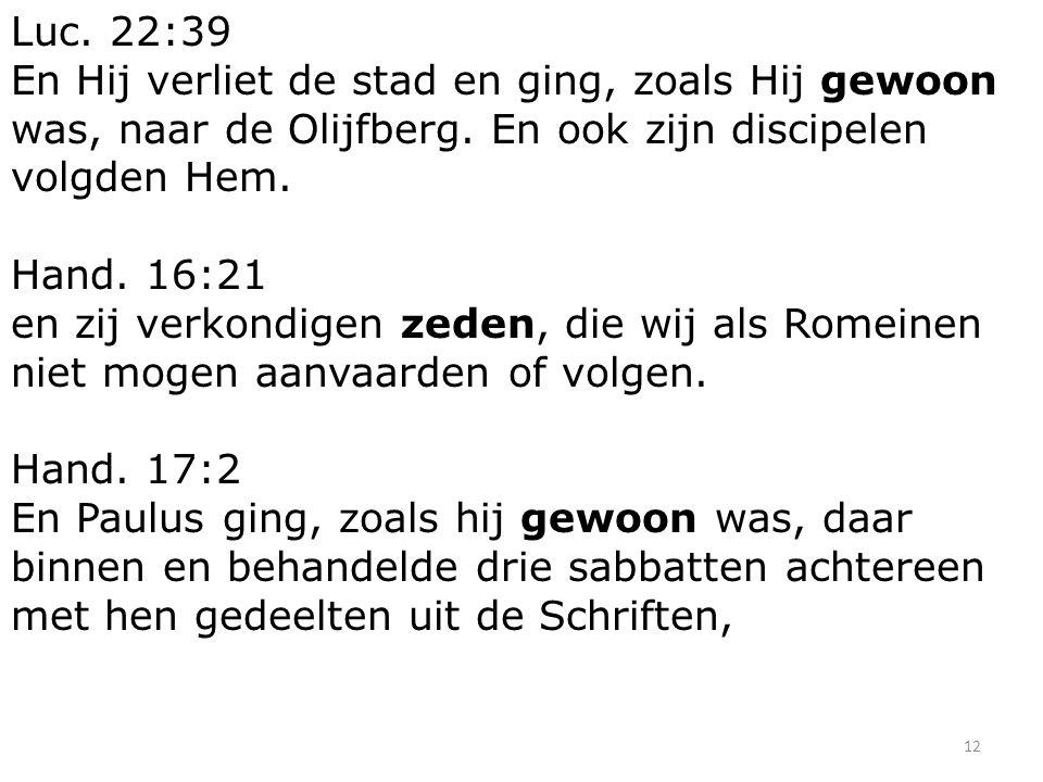 12 Luc. 22:39 En Hij verliet de stad en ging, zoals Hij gewoon was, naar de Olijfberg.