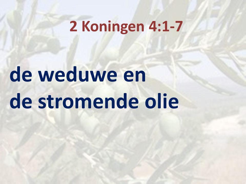 2 Koningen 4:1-7 de weduwe en de stromende olie