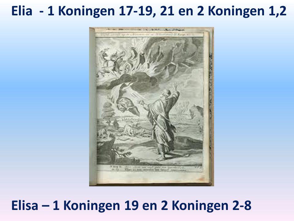 Elia - 1 Koningen 17-19, 21 en 2 Koningen 1,2 Elisa – 1 Koningen 19 en 2 Koningen 2-8