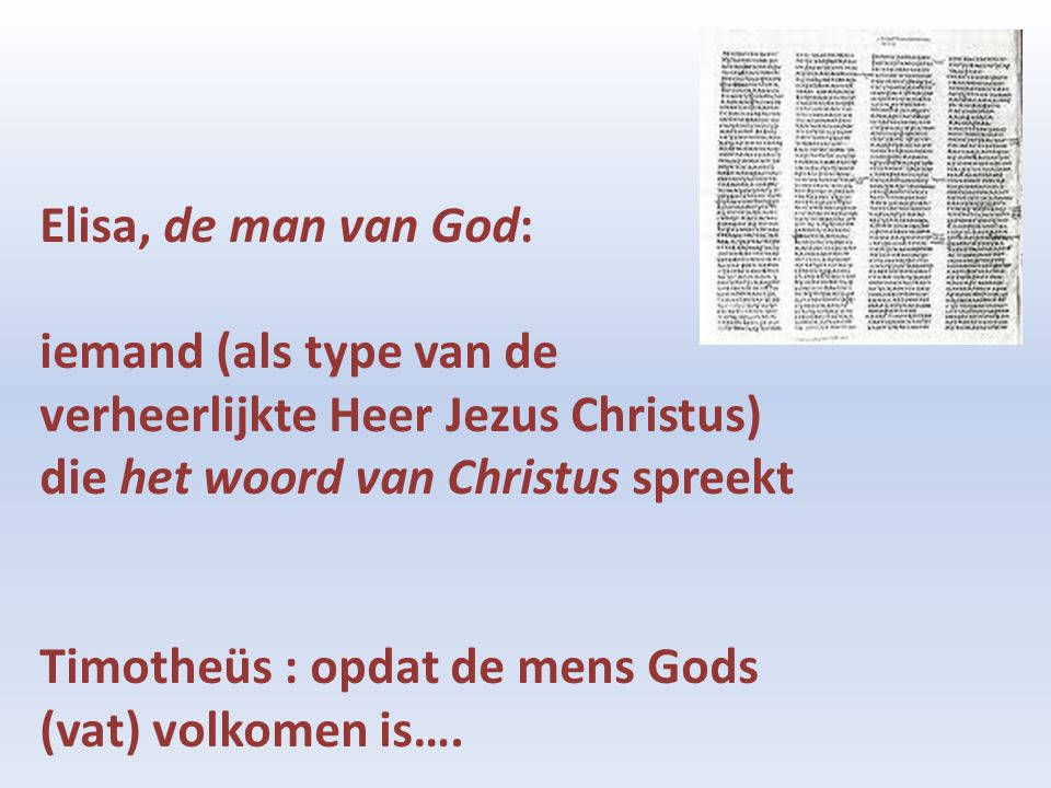 Elisa, de man van God: iemand (als type van de verheerlijkte Heer Jezus Christus) die het woord van Christus spreekt Timotheüs : opdat de mens Gods (v