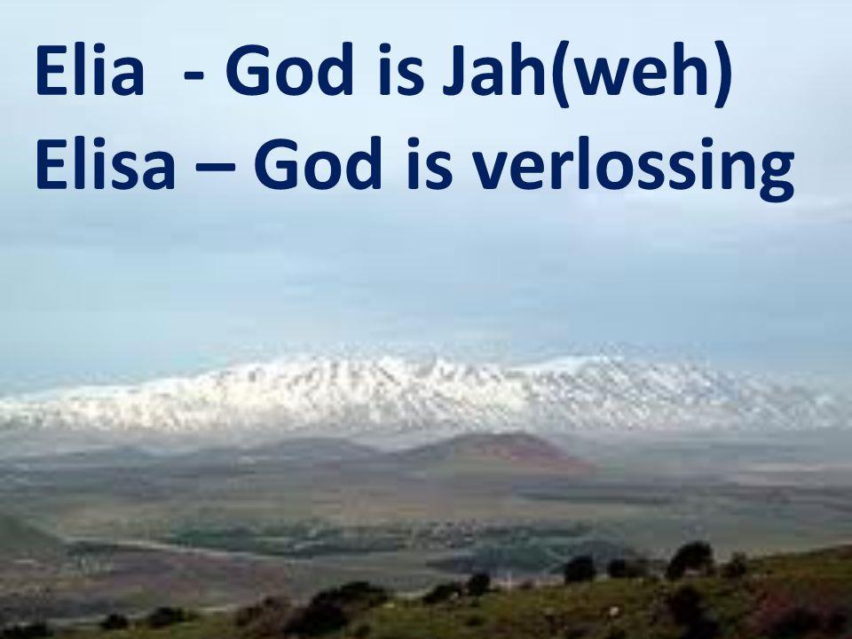 Elia - God is Jah(weh) Elisa – God is verlossing