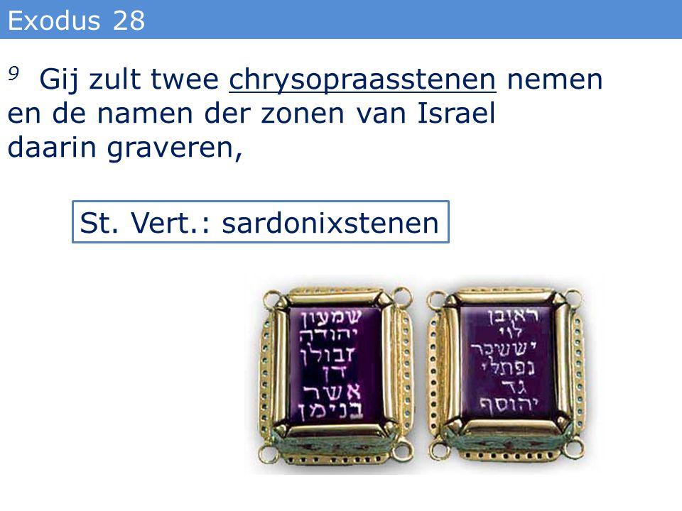 Exodus 28 9 Gij zult twee chrysopraasstenen nemen en de namen der zonen van Israel daarin graveren, St. Vert.: sardonixstenen