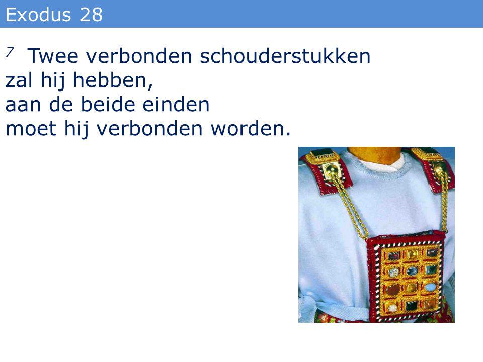 Exodus 28 7 Twee verbonden schouderstukken zal hij hebben, aan de beide einden moet hij verbonden worden.