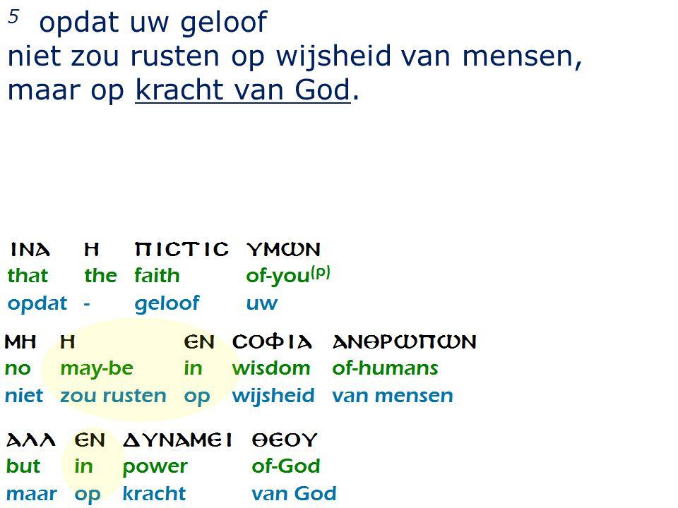 5 opdat uw geloof niet zou rusten op wijsheid van mensen, maar op kracht van God.