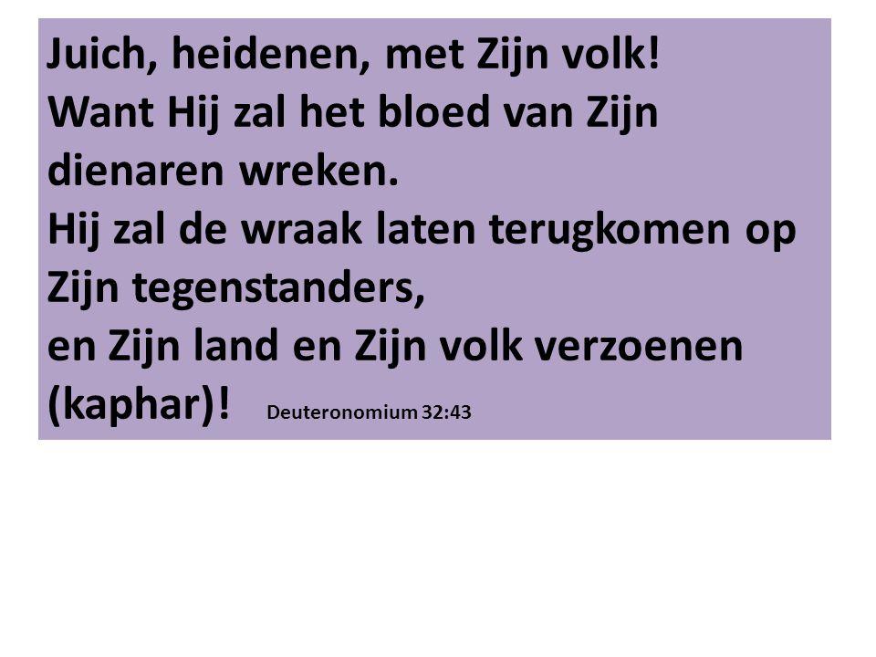 Juich, heidenen, met Zijn volk. Want Hij zal het bloed van Zijn dienaren wreken.