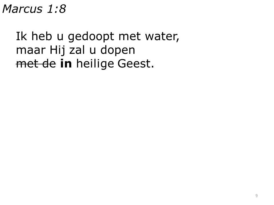 9 Marcus 1:8 Ik heb u gedoopt met water, maar Hij zal u dopen met de in heilige Geest.