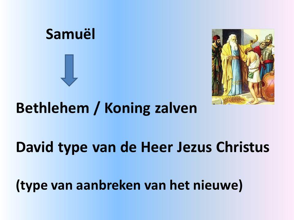 Samuël Bethlehem / Koning zalven David type van de Heer Jezus Christus (type van aanbreken van het nieuwe)