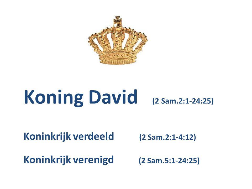 Koning David (2 Sam.2:1-24:25) Koninkrijk verdeeld (2 Sam.2:1-4:12) Koninkrijk verenigd (2 Sam.5:1-24:25)