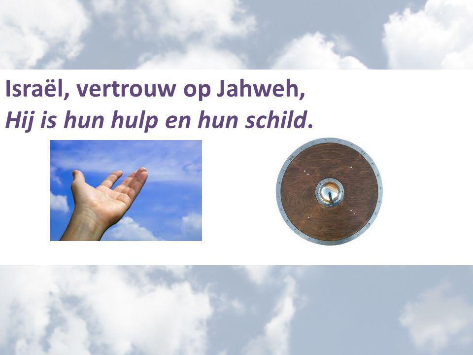Israël, vertrouw op Jahweh, Hij is hun hulp en hun schild.