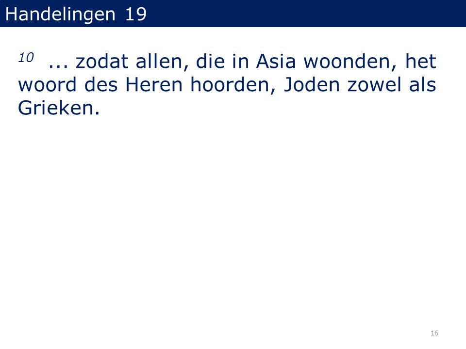 Handelingen 19 10... zodat allen, die in Asia woonden, het woord des Heren hoorden, Joden zowel als Grieken. 16
