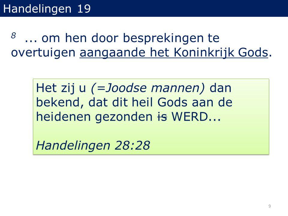 Handelingen 19 8... om hen door besprekingen te overtuigen aangaande het Koninkrijk Gods. Het zij u (=Joodse mannen) dan bekend, dat dit heil Gods aan