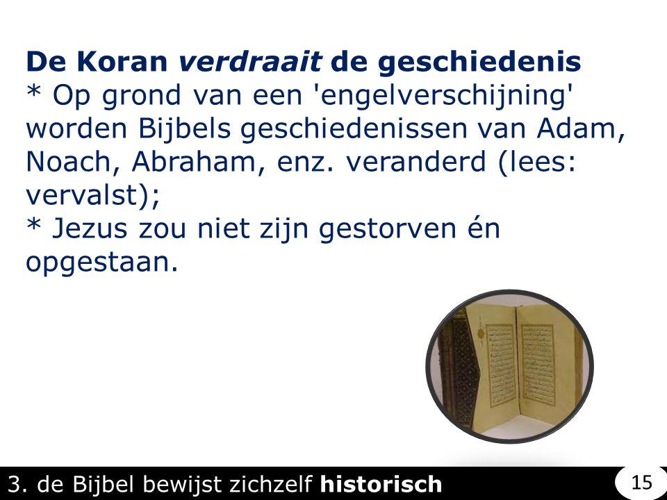 De Koran verdraait de geschiedenis * Op grond van een 'engelverschijning' worden Bijbels geschiedenissen van Adam, Noach, Abraham, enz. veranderd (lee