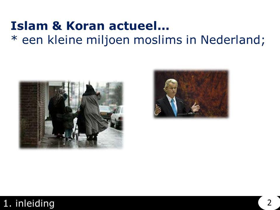 1.inleiding Islam & Koran actueel... * een kleine miljoen moslims in Nederland; * brandhaard nr.