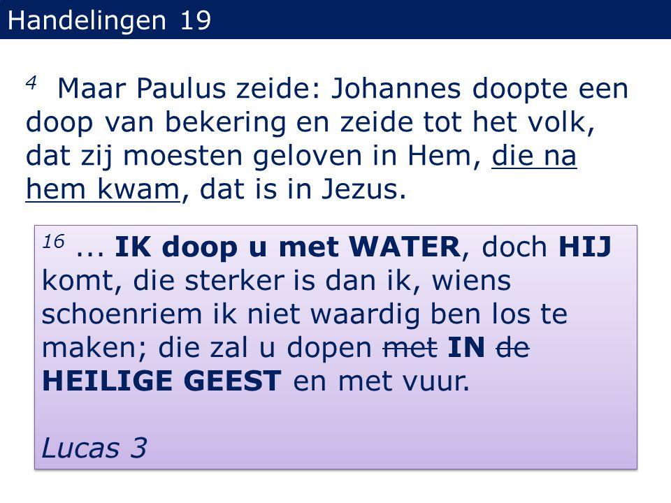 Handelingen 19 4 Maar Paulus zeide: Johannes doopte een doop van bekering en zeide tot het volk, dat zij moesten geloven in Hem, die na hem kwam, dat